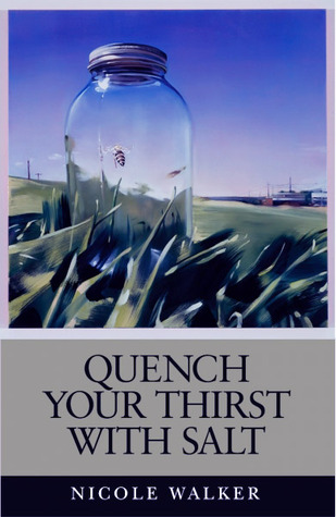 Quench Your Thirst with Salt by Nicole Walker