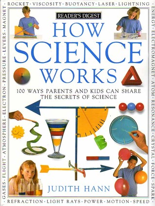How Science Works: 100 Ways Parents and Kids Can Share the Secrets of Science