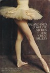 Balanchine's Complete Stories of the Great Ballets