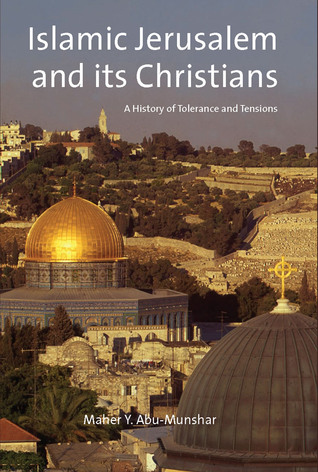 Islamic Jerusalem and its Christians: A History of Tolerance and Tensions