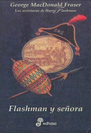 Flashman y señora (Las aventuras de Harry Flashman #3)  by  George MacDonald Fraser