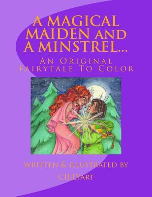 A Magical Maiden and a Minstrel...: An Original Fairytale to Color
