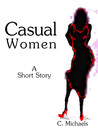 Casual Women A Short Story by C. Michaels