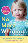 No More Whining: Three Easy Steps To Whine-Free Living