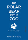 The Polar Bear in the Zoo: A Speculation