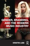 Gender, Branding, and the Modern Music Industry by Kristin Lieb