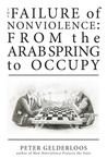 The Failure of Nonviolence: From the Arab Spring to Occupy