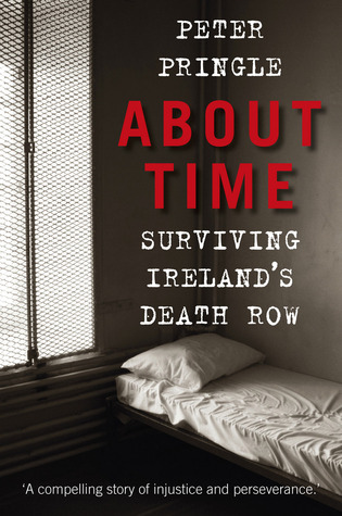 About Time: Surviving Irelands Death Row Peter Pringle