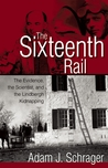 The Sixteenth Rail: The Evidence, the Scientist, and the Lindbergh Kidnapping