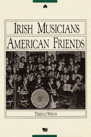 Irish Musicians/American Friends by Terence Winch