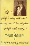 """""""Life Is Painful, Nasty & Short... In My Case it Has Only Been Painful & Nasty:"""" Djuna Barnes, 1978-1981"""