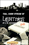 Tall, Dark Streak of Lightning by J.M.  Richards