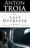The Last Overseer by Anton Troia