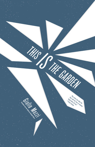 This Is the Garden by Giulio Mozzi