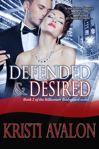 Defended & Desired (Book 2 Billionaire Bodyguard Series)