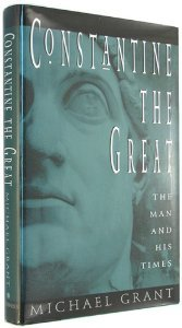 Constantine the Great: The Man and His Times