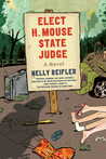 Elect H. Mouse State Judge: A Novel