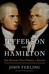 Jefferson and Hamilton: The Rivalry That Forged a Nation