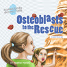 Osteoblasts to the Rescue (Human Body Detectives #4)