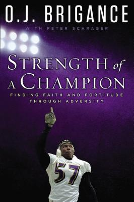 Download for free Strength of a Champion: Finding Faith and Fortitude Through Adversity by O.J. Brigance, Peter Schrager, Ray Lewis PDF