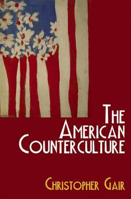 The American Counterculture by Christopher Gair