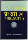A Course In Spiritual Philosophy