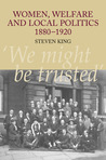Women, Welfare and Local Politics, 1880–1920: 'We Might Be Trusted'
