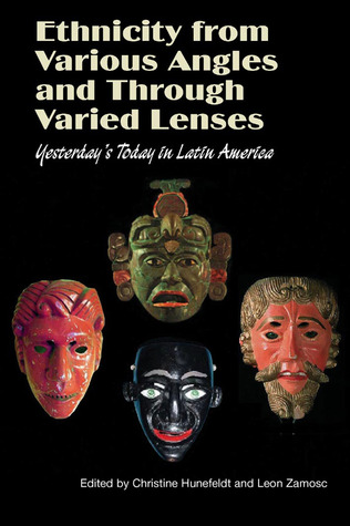 Ethnicity from Various Angles and Through Varied Lenses: Yesterday's Today in Latin America