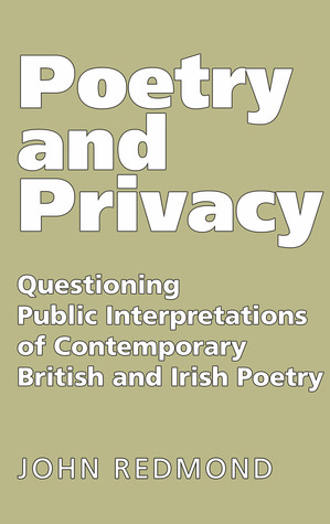 Poetry and Privacy: Questioning Public Interpretations of Contemporary British and Irish Poetry  by  John Redmond