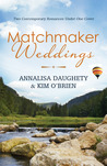 Matchmaker Weddings: Two Contempoary Romances Under One Cover