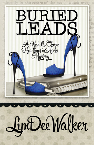 Buried Leads (A Nichelle Clarke Headlines in Heels Mystery #2)