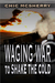 Waging War to Shake the Cold by Chic McSherry