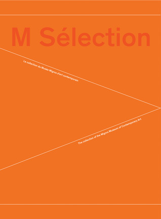 M Sélection: The Collection of the Migros Museum of Contemporary Art Justine Moeckli