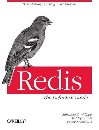 Redis: The Definitive Guide: Data modeling, caching, and messaging