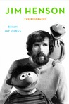 Jim Henson: The Biography