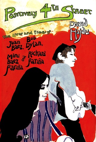 Positively 4th Street: The Lives and Times of Joan Baez, Bob Dylan, Mimi Baez Fariña and Richard Fariña