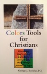 Colors Tools for Christians: Discovering God's Gifts of Our Talents, Strengths and Skills Through Personality Types