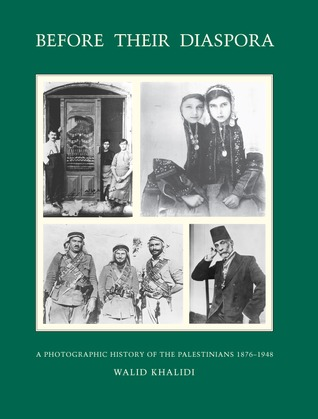 Before Their Diaspora: A Photographic History of the Palestinians, 1876-1948