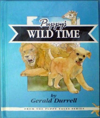 Puppy's Wild Time by Gerald Durrell