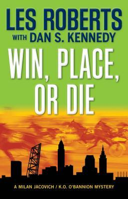 Win, Place, or Die by Les Roberts