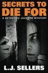 Secrets to Die For (Detective Jackson Mystery, #2)