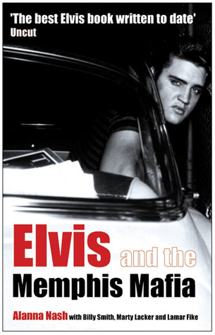Elvis and the Memphis Mafia by Alanna Nash
