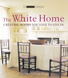 The White Home: Creating Rooms You Love to Live In