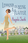 Lessons In Being A Flapper by Angela   Smith