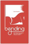 Bending: Dirty Kinky Stories About Pain, Power, Religion, Unicorns, & More