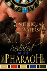 Seduced by the Pharaoh by Sheniqua Waters