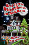 Best Little Witch-House in Arkham by Mark McLaughlin