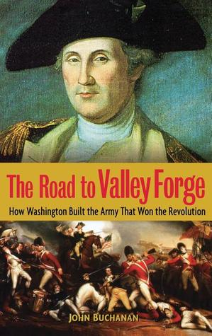 Free download The Road to Valley Forge: How Washington Built the Army that Won the Revolution PDF