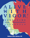 Alive With Vigor!: Surviving Your Adventurous Lifestyle