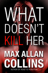 What Doesn't Kill Her: A Thriller